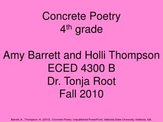 Concrete Poetry 4 th  grade Amy Barrett and Holli Thompson ECED 4300 B Dr. Tonja Root Fall 2010