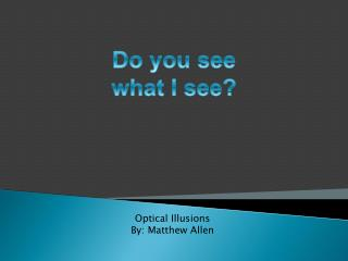 Optical Illusions  By: Matthew Allen