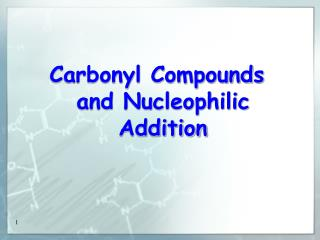 Carbonyl Compounds and Nucleophilic Addition