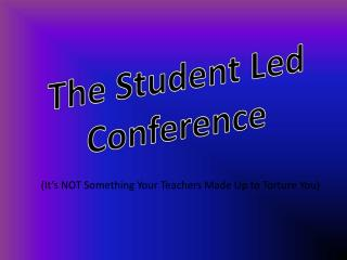 The Student Led Conference