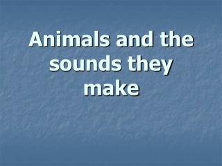 Animals and the sounds they make