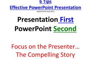 6 Tips    Effective  PowerPoint  Presentation adapted from Dave Roos