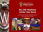My UW-Madison Under the Hood