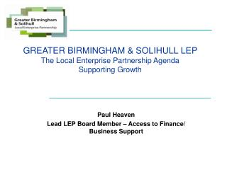GREATER BIRMINGHAM & SOLIHULL LEP The Local Enterprise Partnership Agenda Supporting Growth