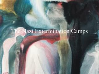 The Nazi Extermination Camps