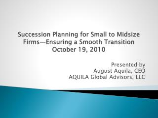Succession Planning for Small to Midsize Firms—Ensuring a Smooth Transition October 19, 2010