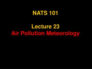 NATS 101 Lecture 23 Air Pollution Meteorology