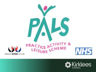 WHAT IS PALS  (Practice Activity and Leisure Scheme)  ?