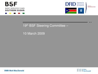 19 th  BSF Steering Committee –  10 March 2009