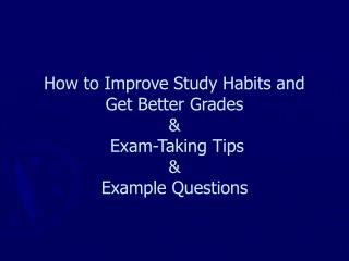 How to Improve Study Habits and Get Better Grades &  Exam-Taking Tips & Example Questions