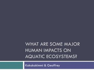 What are some major human impacts on aquatic ecosystems?