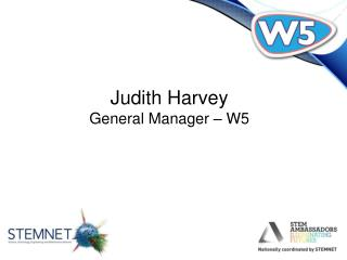 Judith Harvey General Manager – W5
