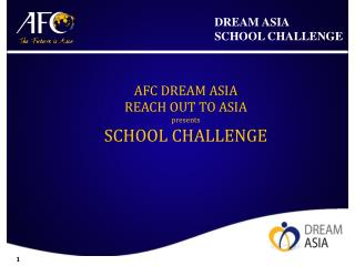AFC DREAM ASIA  REACH OUT TO ASIA presents SCHOOL CHALLENGE