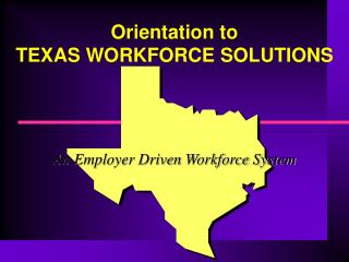 Orientation to  TEXAS WORKFORCE SOLUTIONS
