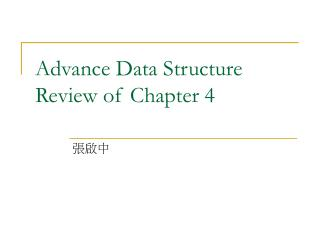 Advance Data Structure Review of Chapter 4