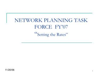 "NETWORK PLANNING TASK FORCE  FY'07 "" Setting the Rates"""