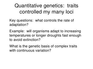 Quantitative genetics:  traits controlled my many loci