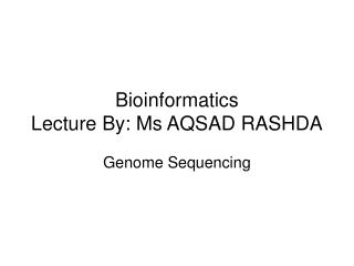 Bioinformatics Lecture By: Ms AQSAD RASHDA