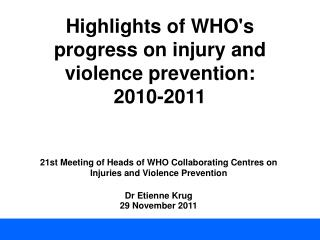 Highlights of WHO's progress on injury and violence prevention:  2010-2011