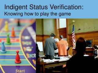 Indigent Status Verification: Knowing how to play the game