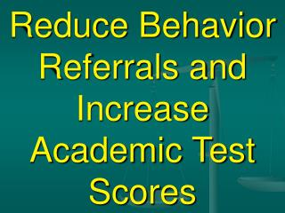 Reduce Behavior Referrals and Increase Academic Test Scores