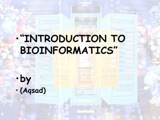 """INTRODUCTION TO BIOINFORMATICS"" by (Aqsad)"