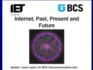 The Internet. A (necessarily) brief look at its  past, present and future