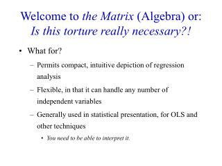Welcome to  the Matrix  (Algebra) or: Is this torture really necessary?!