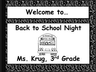 Back to School Night Ms. Krug, 3 rd  Grade
