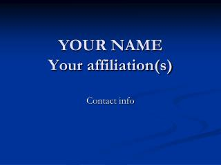 YOUR NAME Your affiliation(s)