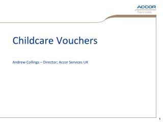 Childcare Vouchers  Andrew Collings – Director; Accor Services UK