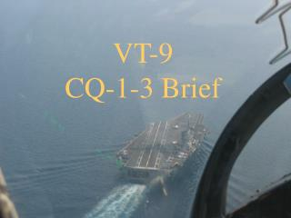 VT-9 CQ-1-3 Brief