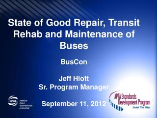 State of Good Repair, Transit Rehab and Maintenance of Buses BusCon Jeff Hiott Sr. Program Manager