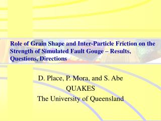 D. Place, P. Mora, and S. Abe QUAKES The University of Queensland