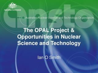 The OPAL Project & Opportunities in Nuclear Science and Technology