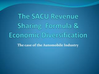 The SACU Revenue Sharing  Formula &  Economic Diversification