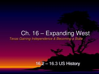 Ch. 16 – Expanding West Texas Gaining Independence & Becoming a State