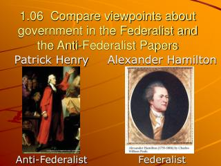 1.06 Compare viewpoints about government in the Federalist and the Anti-Federalist Papers