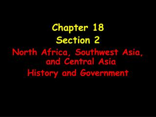 Chapter 18 Section 2 North Africa, Southwest Asia, and Central Asia History and Government