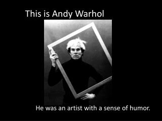 This is Andy Warhol