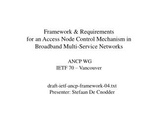 draft-ietf-ancp-framework-04.txt Presenter: Stefaan De Cnodder