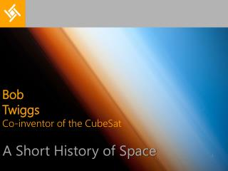 Bob  Twiggs Co-inventor  of the CubeSat