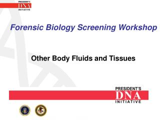 Forensic Biology Screening Workshop Other Body Fluids and Tissues