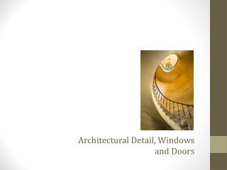 Architectural Detail, Windows  and Doors