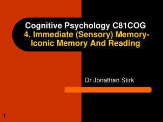 Cognitive Psychology C81COG  4. Immediate (Sensory) Memory- Iconic Memory And Reading