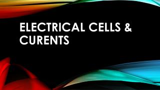 Electrical cells & CURENTS