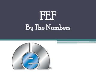 FEF  By The Numbers