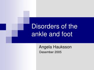 Disorders of the ankle and foot