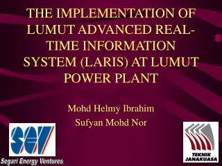 THE IMPLEMENTATION OF LUMUT ADVANCED REAL-TIME INFORMATION SYSTEM (LARIS) AT LUMUT POWER PLANT