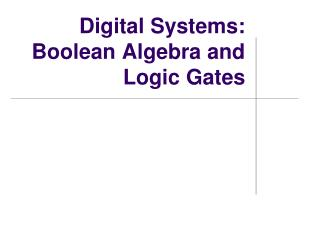 Digital Systems:  Boolean Algebra and Logic Gates